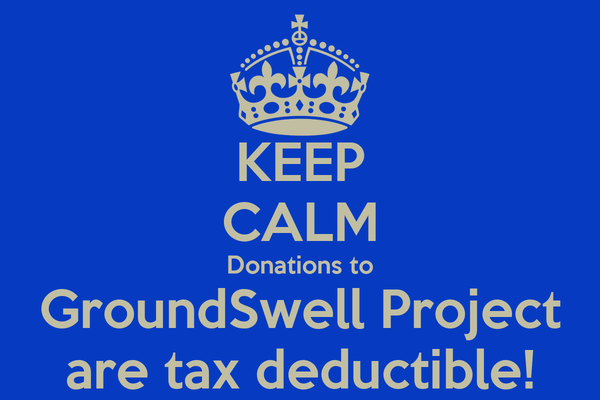 KEEP CALM Donations to GroundSwell Project are tax deductible!