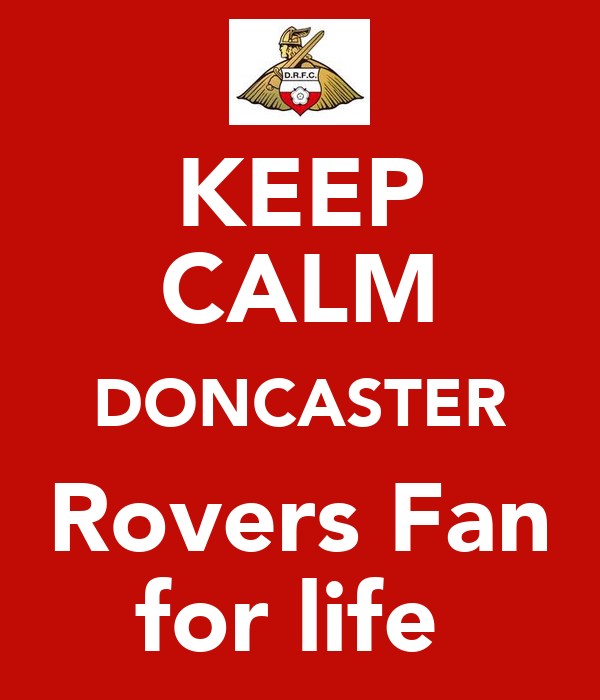 KEEP CALM DONCASTER Rovers Fan for life