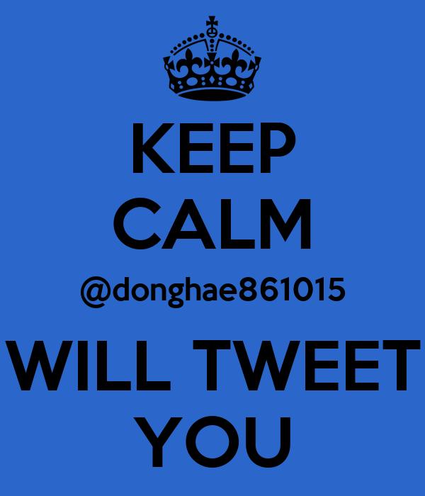KEEP CALM @donghae861015 WILL TWEET YOU