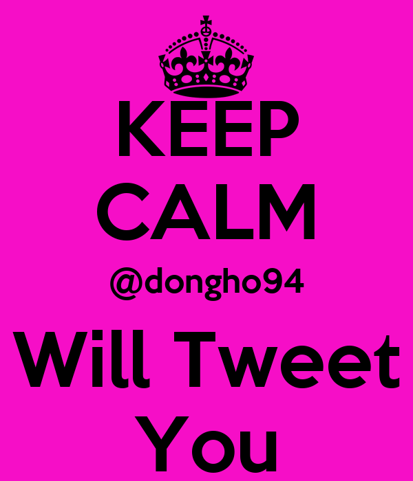 KEEP CALM @dongho94 Will Tweet You