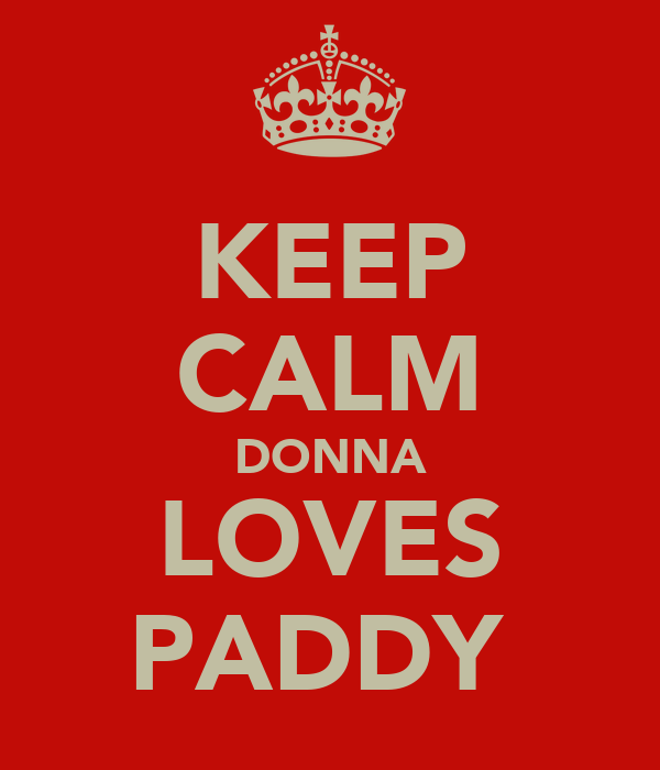 KEEP CALM DONNA LOVES PADDY