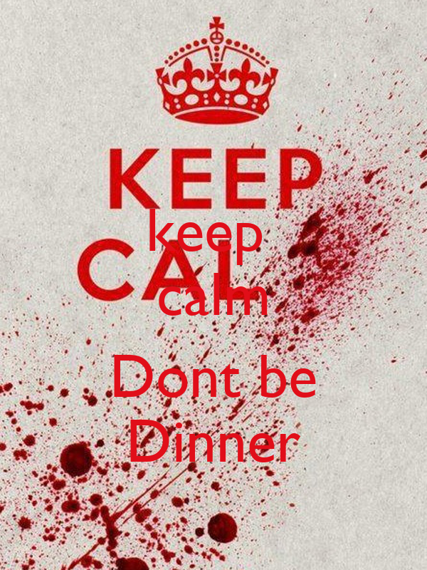keep  calm  Dont be Dinner
