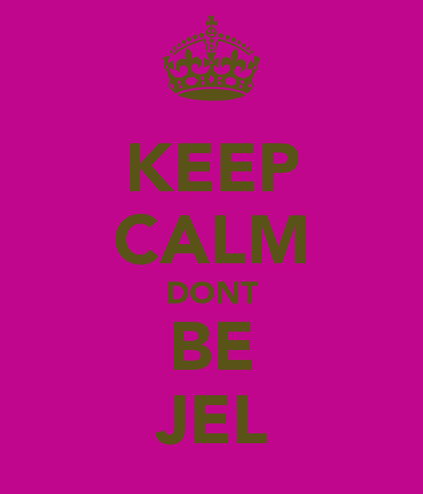 KEEP CALM DONT BE JEL
