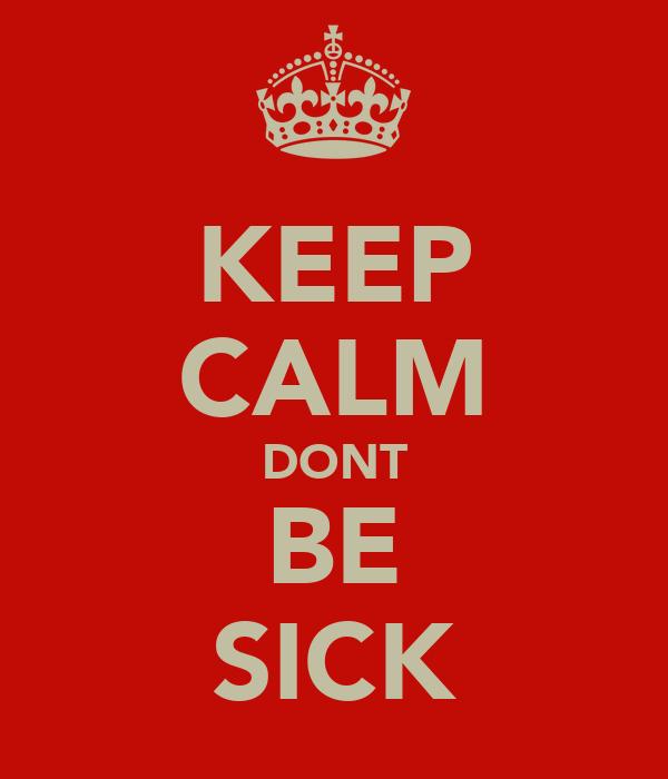 KEEP CALM DONT BE SICK