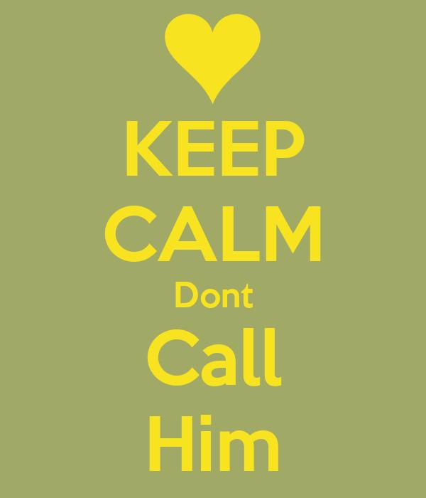 KEEP CALM Dont Call Him