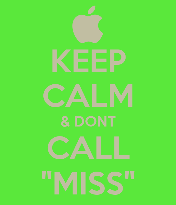 "KEEP CALM & DONT CALL ""MISS"""