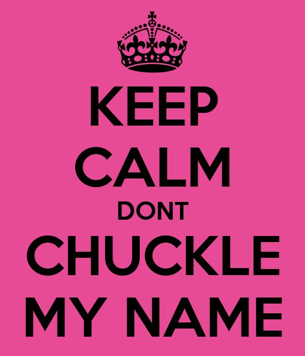 KEEP CALM DONT CHUCKLE MY NAME