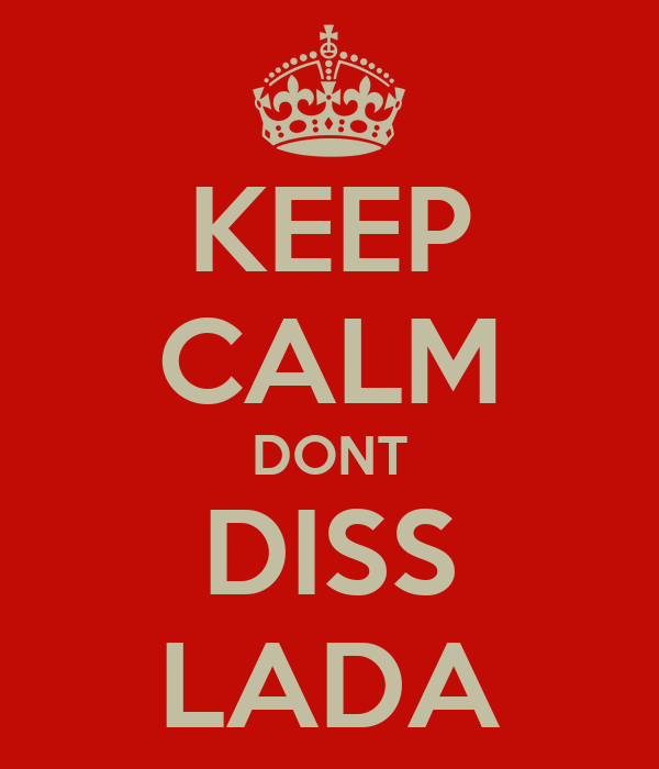 KEEP CALM DONT DISS LADA