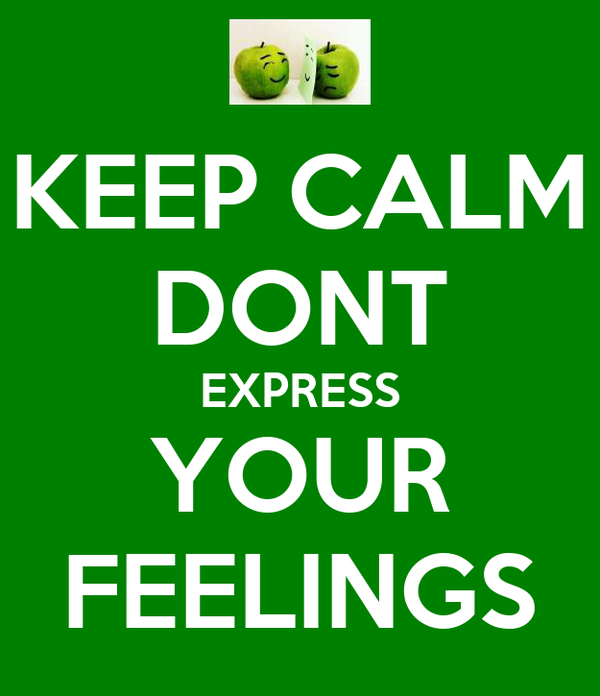 KEEP CALM DONT EXPRESS YOUR FEELINGS