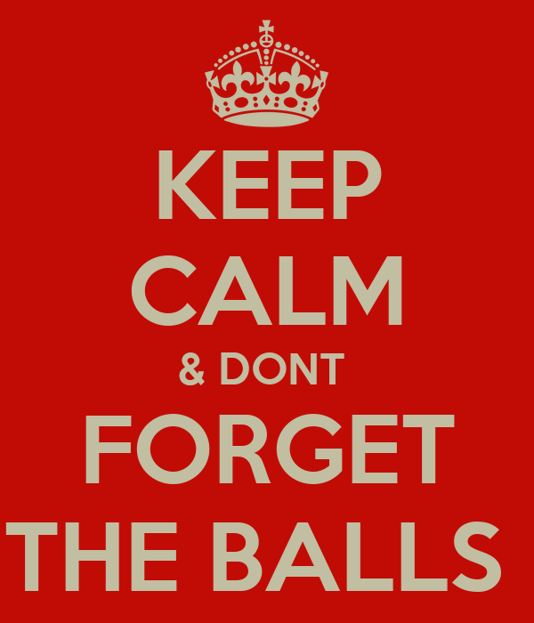 dont forget the balls
