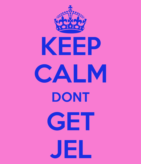 KEEP CALM DONT GET JEL