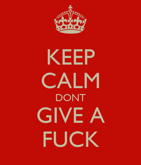 KEEP CALM DONT GIVE A FUCK