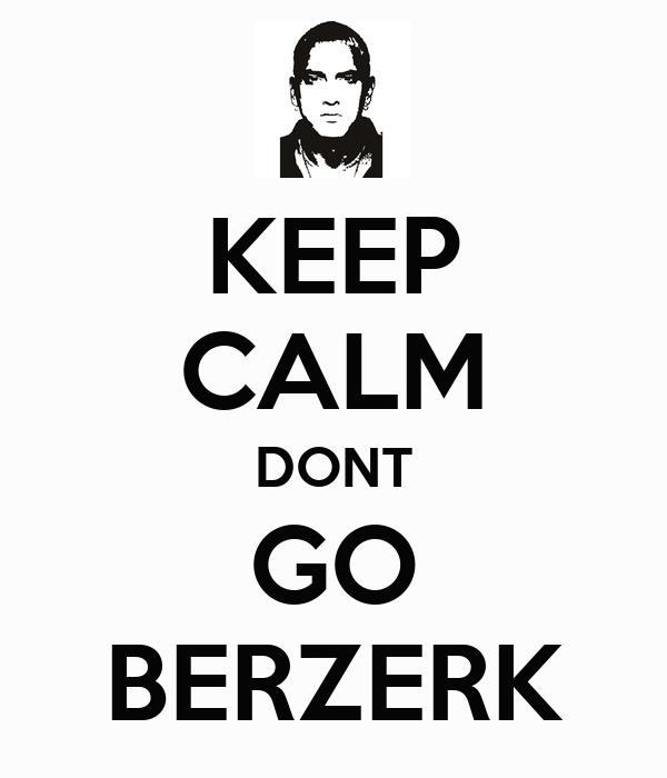 KEEP CALM DONT GO BERZERK