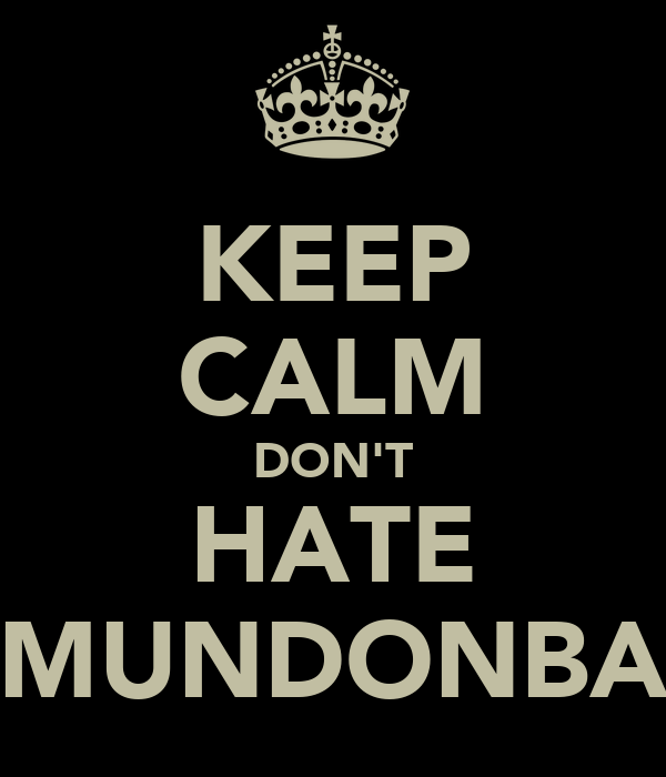 KEEP CALM DON'T HATE MUNDONBA