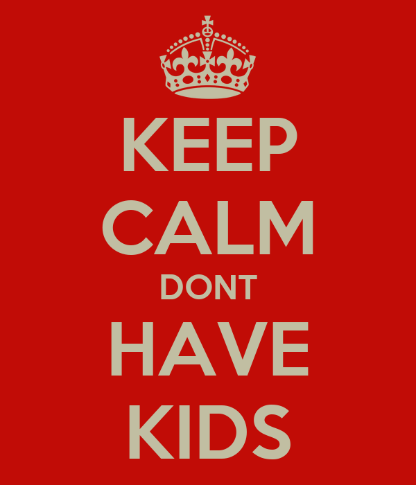 KEEP CALM DONT HAVE KIDS