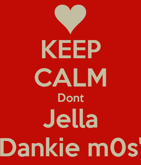KEEP CALM Dont Jella Dankie m0s'