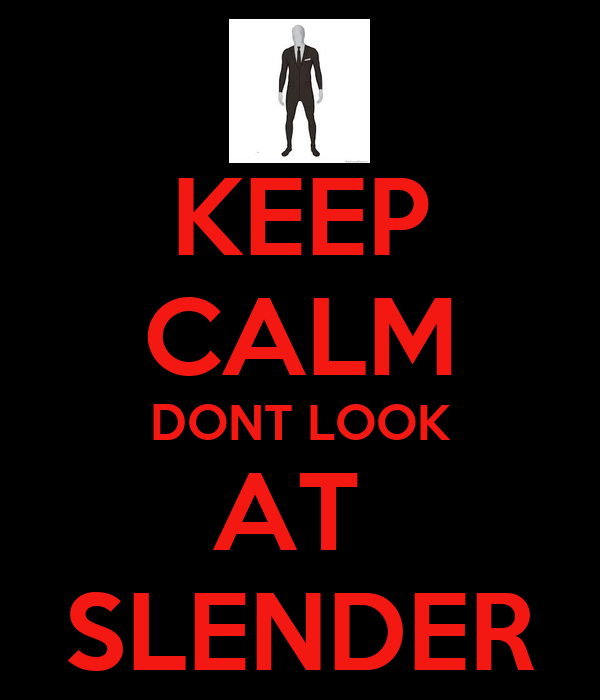 KEEP CALM DONT LOOK AT  SLENDER