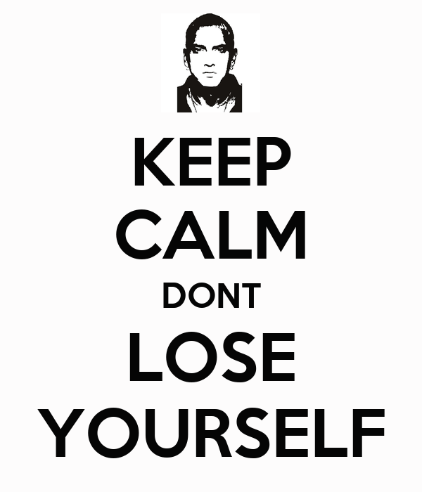 KEEP CALM DONT LOSE YOURSELF