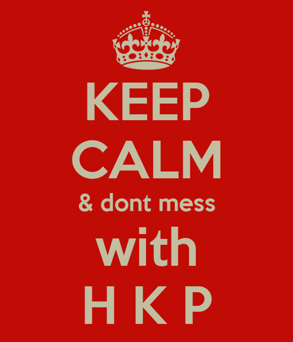 KEEP CALM & dont mess with H K P