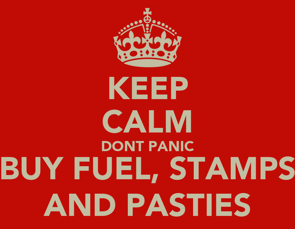 KEEP CALM DONT PANIC BUY FUEL, STAMPS AND PASTIES