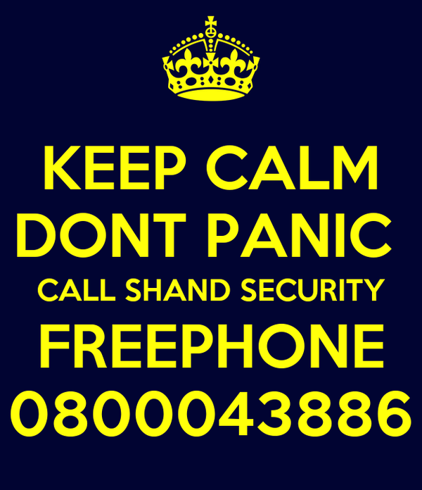 KEEP CALM DONT PANIC  CALL SHAND SECURITY FREEPHONE 0800043886