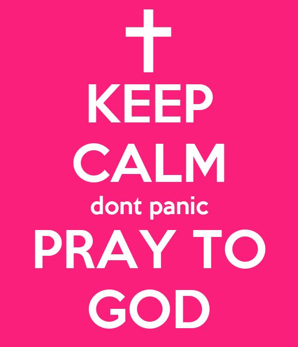 KEEP CALM dont panic PRAY TO GOD