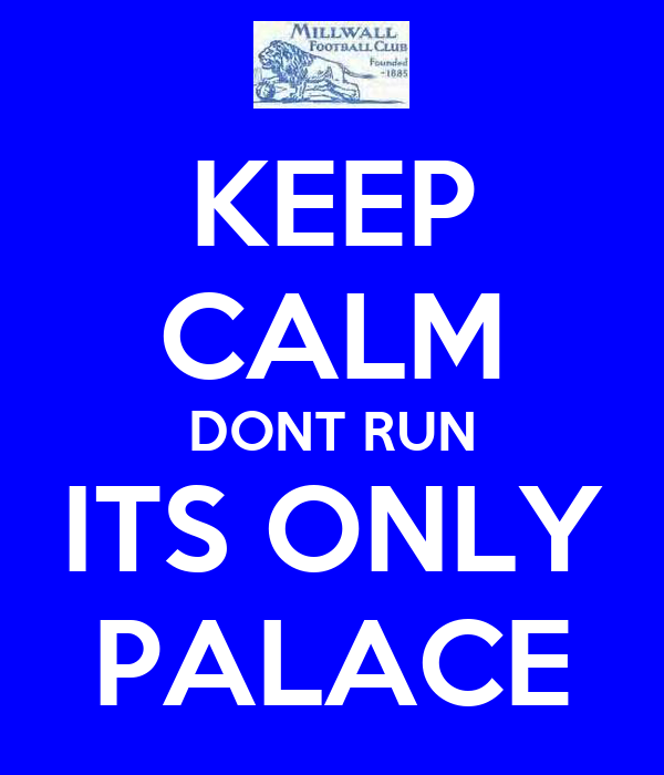 KEEP CALM DONT RUN ITS ONLY PALACE