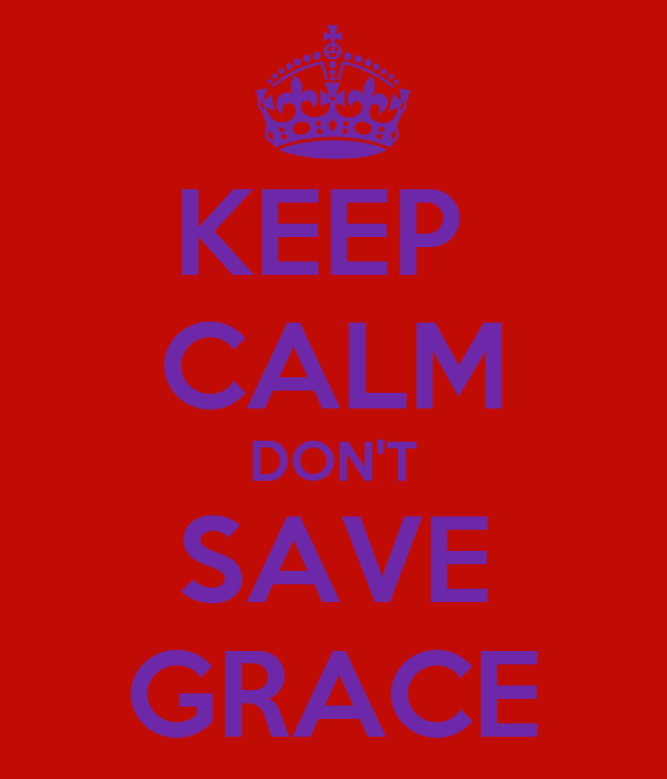 KEEP  CALM DON'T SAVE GRACE
