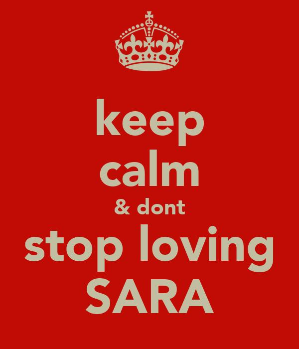 keep calm & dont stop loving SARA
