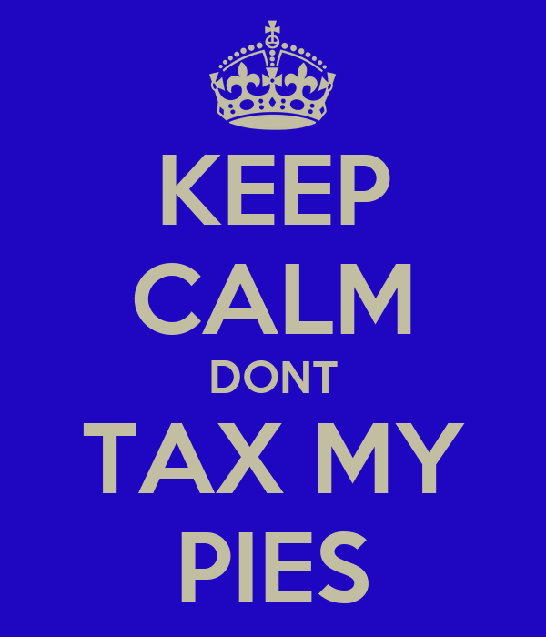 KEEP CALM DONT TAX MY PIES