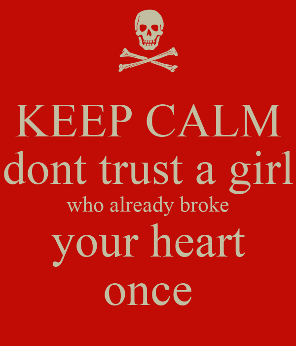 KEEP CALM dont trust a girl who already broke your heart once