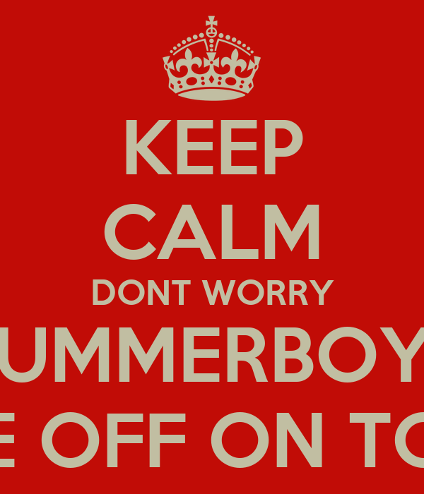 KEEP CALM DONT WORRY BUMMERBOYS ARE OFF ON TOUR