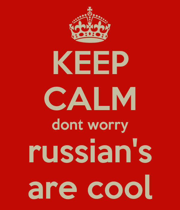KEEP CALM dont worry russian's are cool