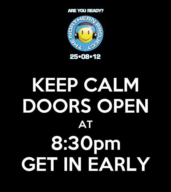 KEEP CALM DOORS OPEN AT 8:30pm GET IN EARLY
