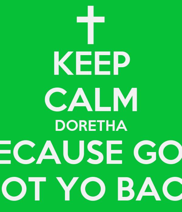 KEEP CALM DORETHA BECAUSE GOD GOT YO BACK