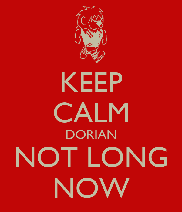 KEEP CALM DORIAN NOT LONG NOW