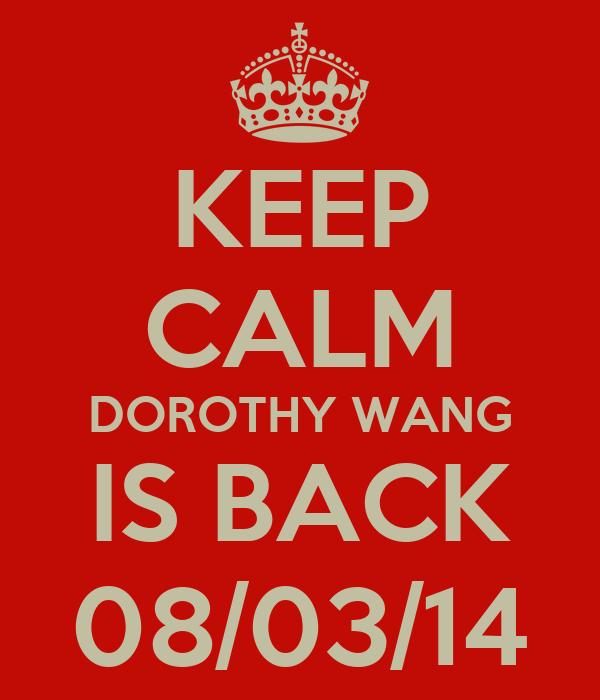 KEEP CALM DOROTHY WANG IS BACK 08/03/14