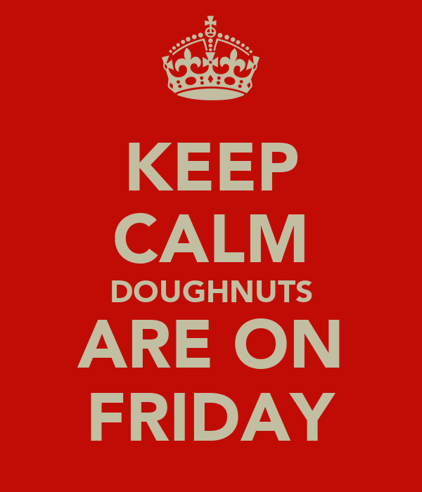 KEEP CALM DOUGHNUTS ARE ON FRIDAY