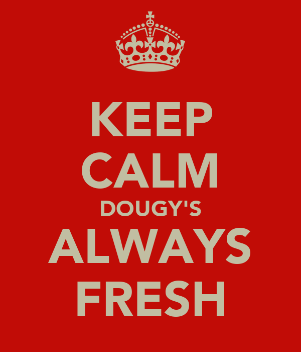 KEEP CALM DOUGY'S ALWAYS FRESH