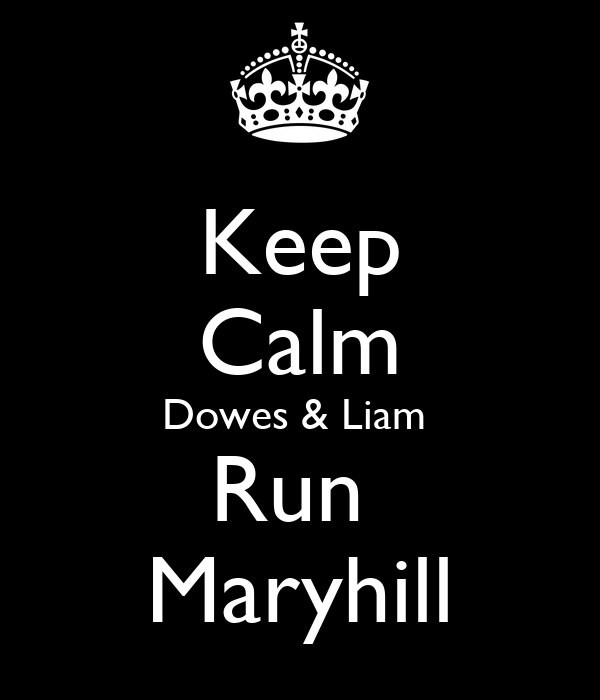 Keep Calm Dowes & Liam  Run  Maryhill
