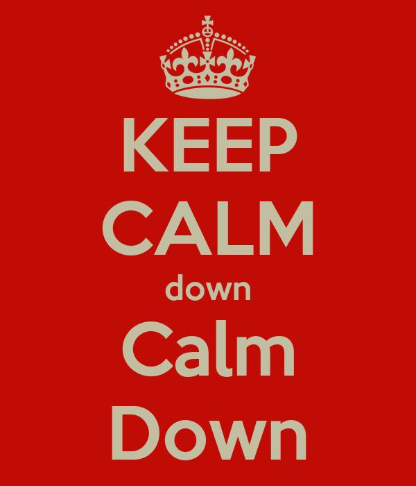 KEEP CALM down Calm Down