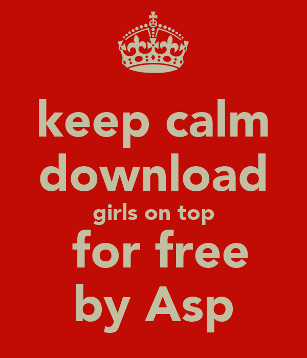 keep calm download girls on top  for free by Asp