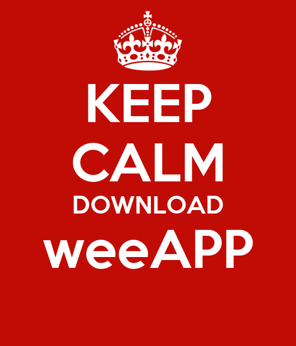 KEEP CALM DOWNLOAD weeAPP