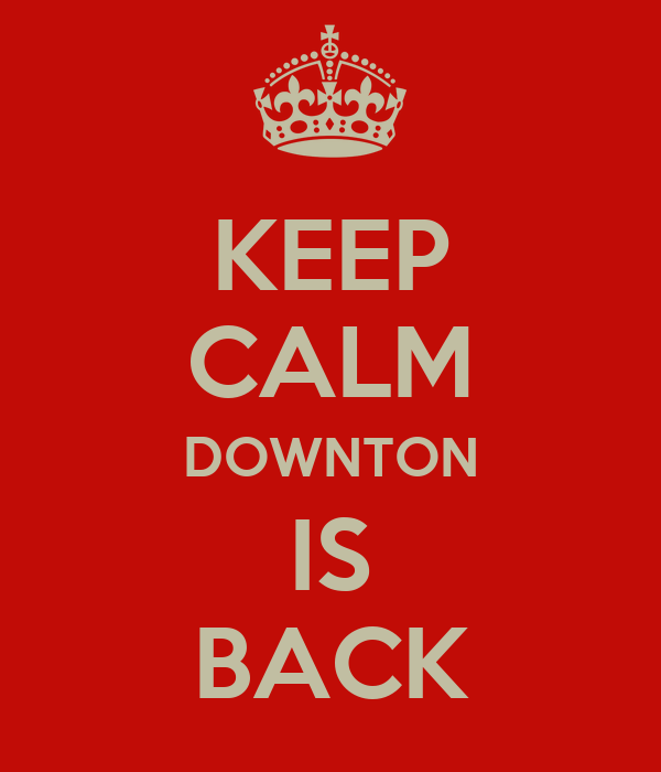 KEEP CALM DOWNTON IS BACK