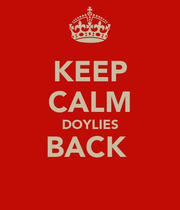 KEEP CALM DOYLIES BACK
