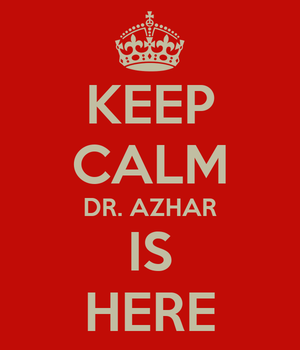 KEEP CALM DR. AZHAR IS HERE