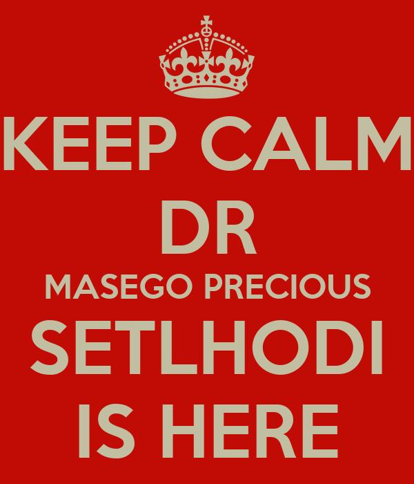 KEEP CALM DR MASEGO PRECIOUS SETLHODI IS HERE