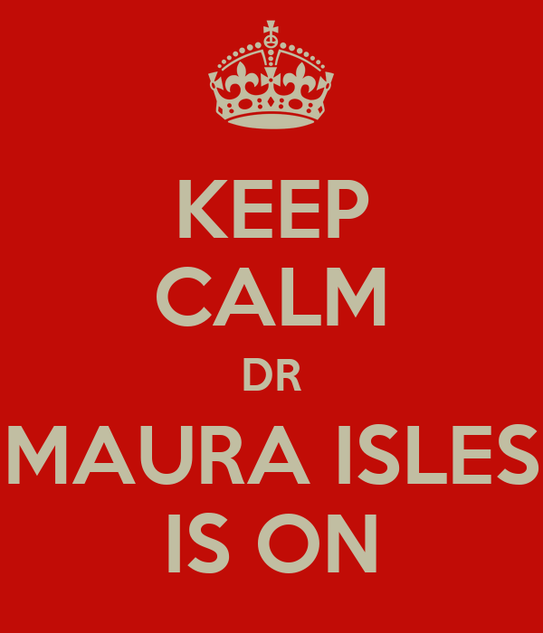 KEEP CALM DR MAURA ISLES IS ON