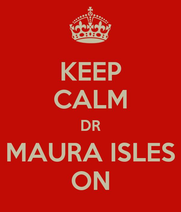 KEEP CALM DR MAURA ISLES ON