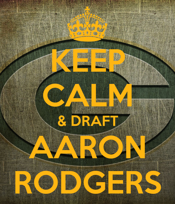 KEEP CALM & DRAFT AARON RODGERS